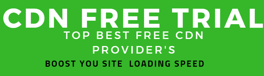 Top Best Free CDN Providers:CDN free trial