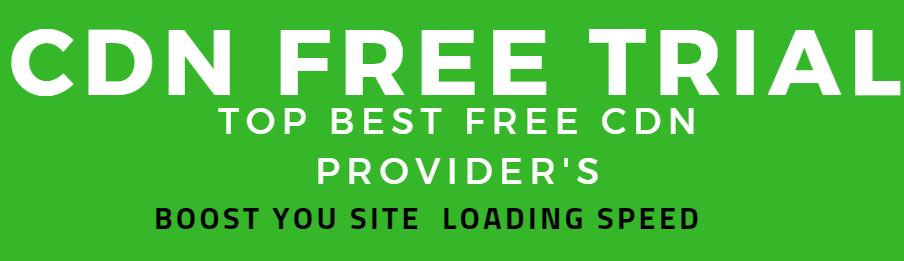 Top Best Free CDN Providers:CDN free trial